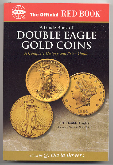 A Guide Book of Double Eagle Gold Coins A Complete History and Price Guide By Q David Bowers